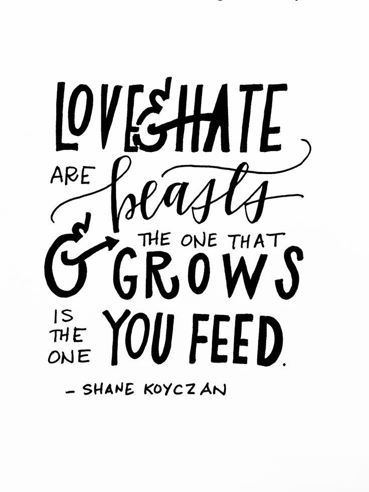 amor y el odio son bestias y elcunico que crece es el que alimenta