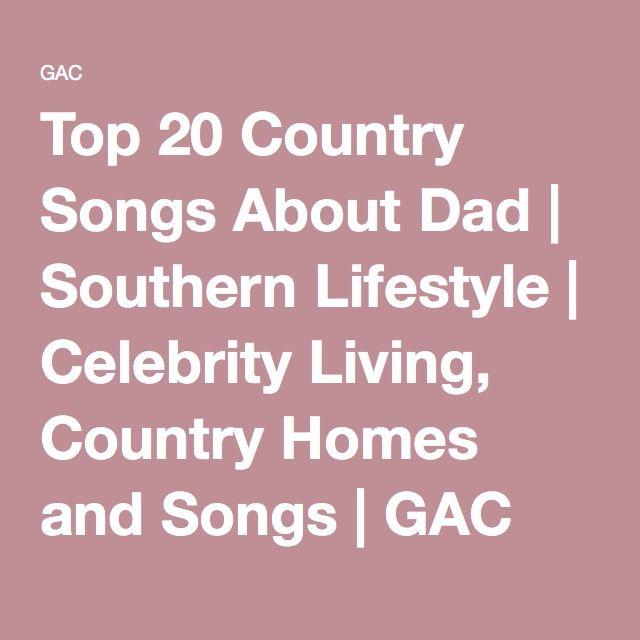 Top 20 Country Songs About Dad | Southern Lifestyle | Celebrity Living, Country Homes and Songs | GAC