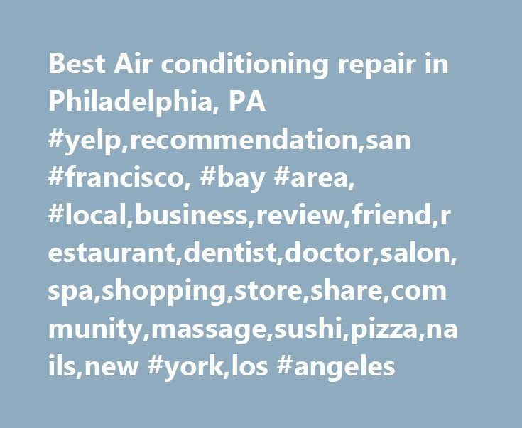 Best Air conditioning repair in Philadelphia, PA #yelp,recommendation,san #francisco, #bay #area, #local,business,review,friend,restaurant,dentist,doctor,salon,spa,shopping,store,share,community,massage,sushi,pizza,nails,new #york,los #angeles http://ghana.remmont.com/best-air-conditioning-repair-in-philadelphia-pa-yelprecommendationsan-francisco-bay-area-localbusinessreviewfriendrestaurantdentistdoctorsalonspashoppingstoresharecommunitymassa/  # Best Air Conditioning Repair in Philadelphia…