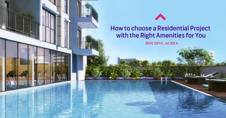 How to Choose a Residential Project with the Right Amenities for You - #lookup #housingacres #residential #project