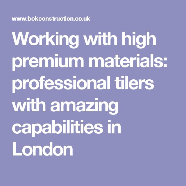 Working with high premium materials: professional tilers with amazing capabilities in London