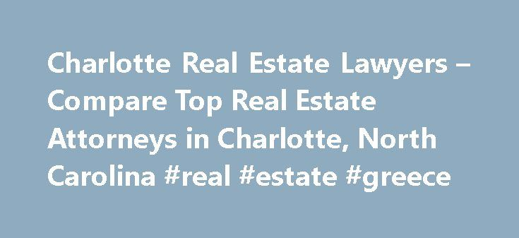 Charlotte Real Estate Lawyers – Compare Top Real Estate Attorneys in Charlotte, North Carolina #real #estate #greece http://real-estate.remmont.com/charlotte-real-estate-lawyers-compare-top-real-estate-attorneys-in-charlotte-north-carolina-real-estate-greece/  #real estate charlotte nc # Charlotte. North Carolina Real Estate Lawyers Related Practice Areas Buying, selling, or renting property? Real estate refers to land, as well as anything permanently attached to the land, such as buildings…