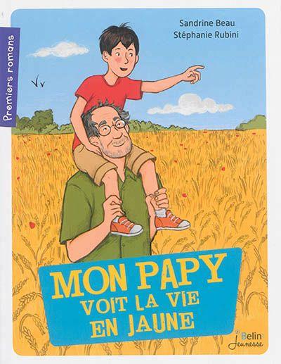Mon papy voit la vie en jaune / Sandrine Beau, Stéphanie Rubini. - Belin Jeunesse (Premiers romans), 2015