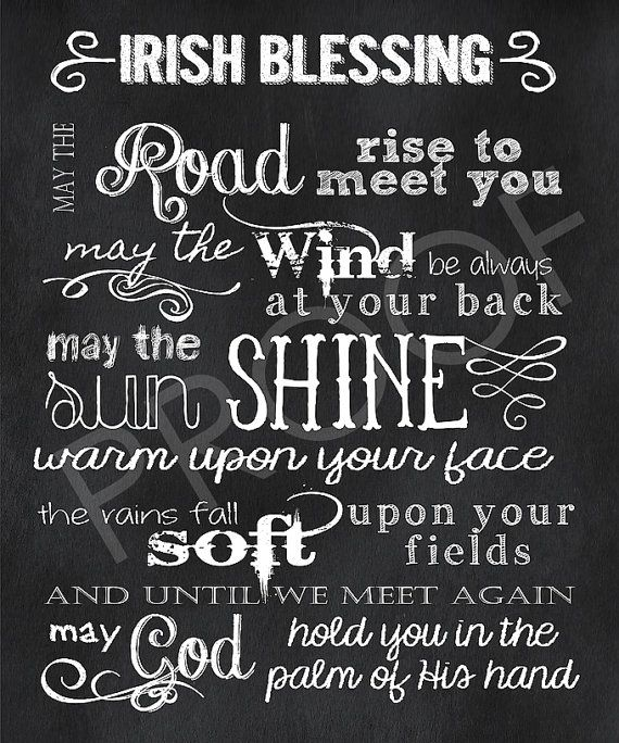 Irish Blessing ....pretty much my fave as it holds a special place in my heart
