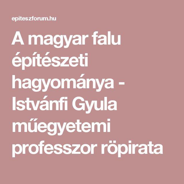 A magyar falu építészeti hagyománya - Istvánfi Gyula műegyetemi professzor röpirata