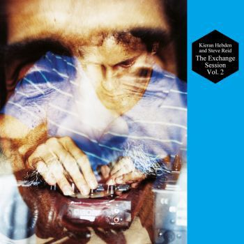 Kieran Hebden And Steve Reid - The Exchange Session Vol. 2