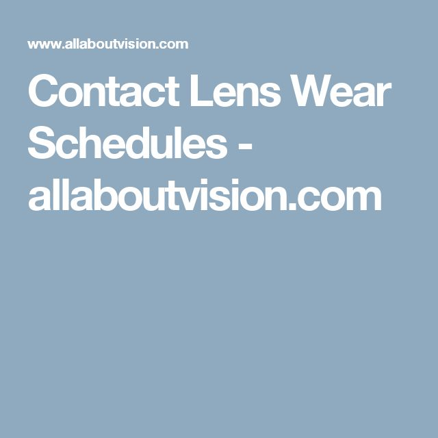 Contact Lens Wear Schedules - allaboutvision.com