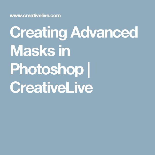 Creating Advanced Masks in Photoshop | CreativeLive