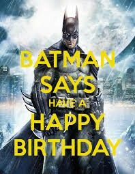Batman says ... Have a Happy Birthday