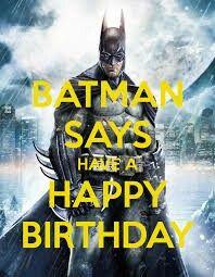Batman says ... Have a Happy Birthday