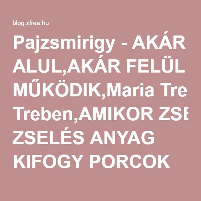 Pajzsmirigy - AKÁR ALUL,AKÁR FELÜL MŰKÖDIK,Maria Treben,AMIKOR ZSELÉS ANYAG…