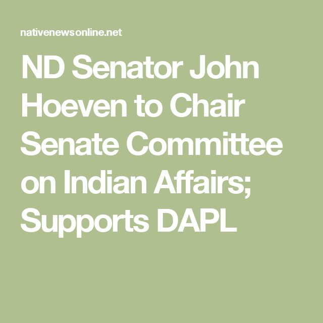 ND Senator John Hoeven to Chair Senate Committee on Indian Affairs; Supports DAPL