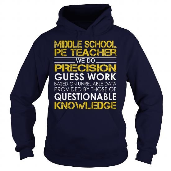 Middle School PE Teacher We Do Precision Guess Work Knowledge T Shirts, Hoodies, Sweatshirts. CHECK PRICE ==► https://www.sunfrog.com/Jobs/Middle-School-PE-Teacher--Job-Title-Navy-Blue-Hoodie.html?41382