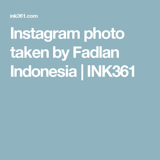 Instagram photo taken by Fadlan Indonesia | INK361
