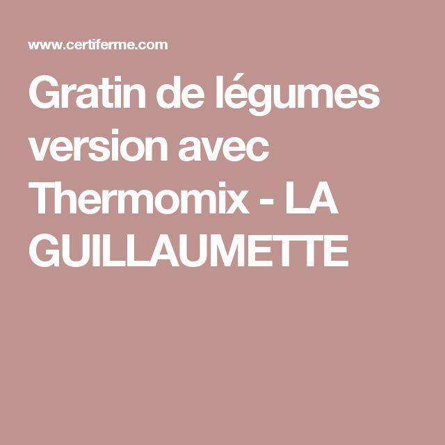 Gratin de légumes version avec Thermomix - LA GUILLAUMETTE