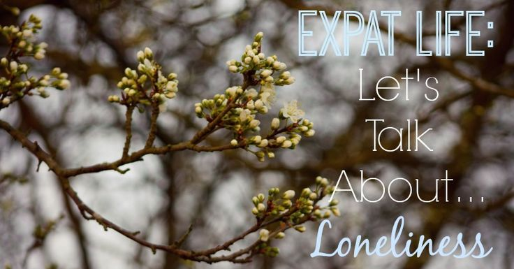 Expat Life: Let's Talk About Loneliness | And Here We Are... #expat #expatlife #loneliness