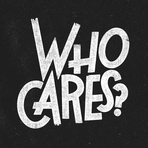 #Who cares? / A quién le importa? #phrase