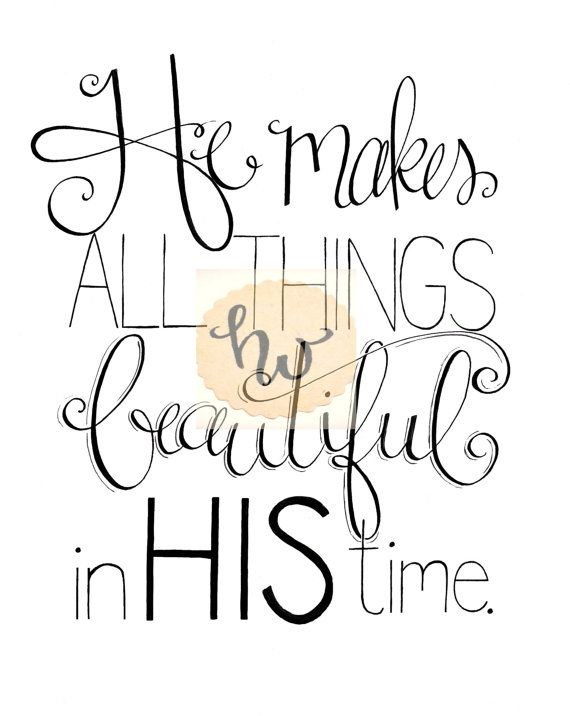 In His Time / Ecclesiastes 3:11 / He Makes All Things Beautiful / Church Song / by HandwrittenWord