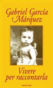 Vivere per raccontarla - Gabriel Garcia Marquez