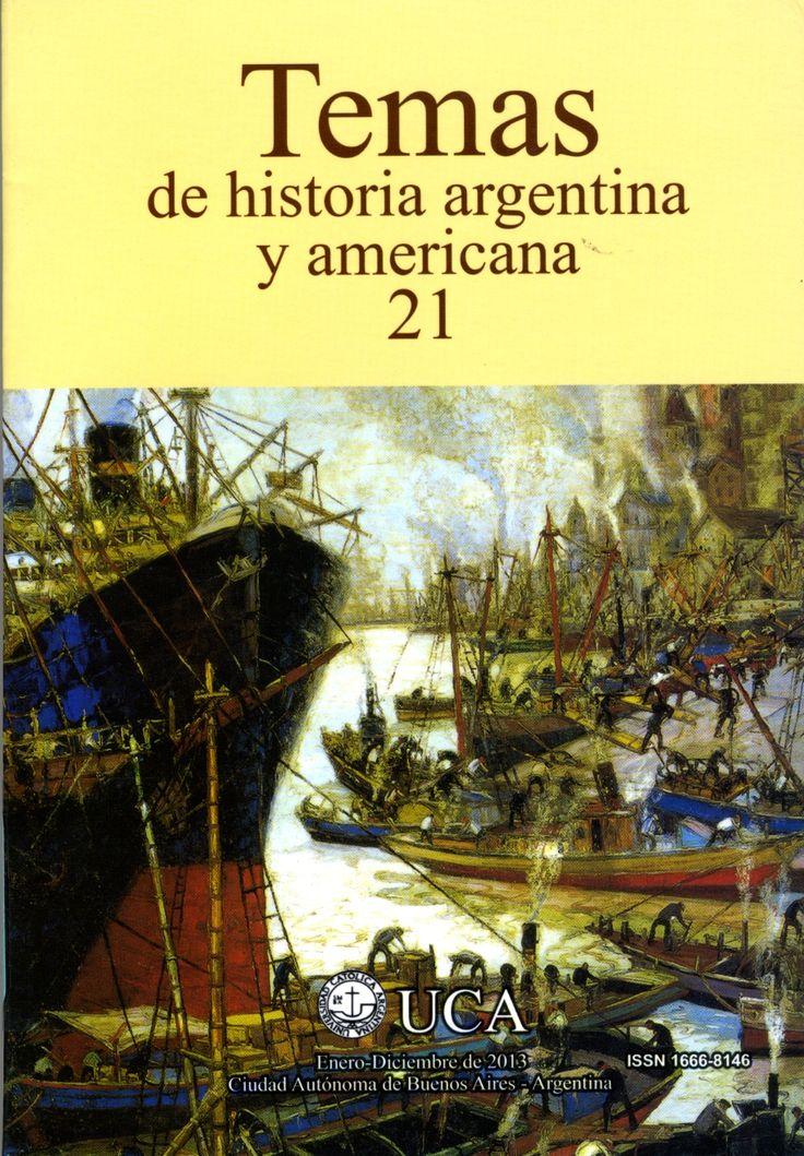 TEMAS DE HISTORIA ARGENTINA Y AMERICANA -- Código: F 2801 T4 -- No. 21, Ene-Dic. 2013 -- Ubicación: Hemeroteca Central
