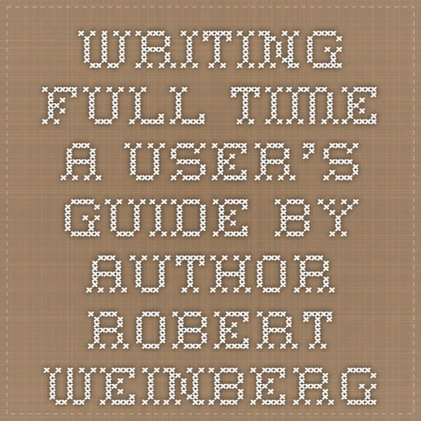 Writing Full Time - A User's Guide by Author Robert Weinberg
