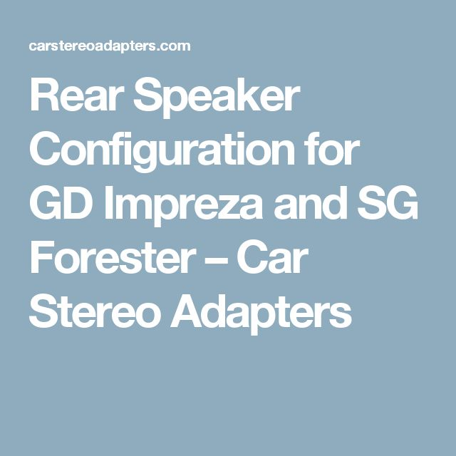 Rear Speaker Configuration for GD Impreza and SG Forester – Car Stereo Adapters