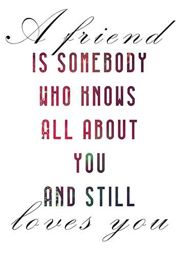 Elbert Hubbard quote - A friend is someone who knows all about you and still loves you. Printable digital poster.  ➤ PLEASE NOTE
