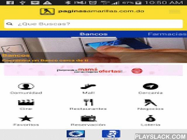 PaginasAmarillasRD Android  Android App - playslack.com ,  Paginasamarillas.com.do brings you a new and improved APP; Dominican Republic's most complete mobile Yellow Pages Directory. Enjoy the largest product and service provider database in Dominican Re