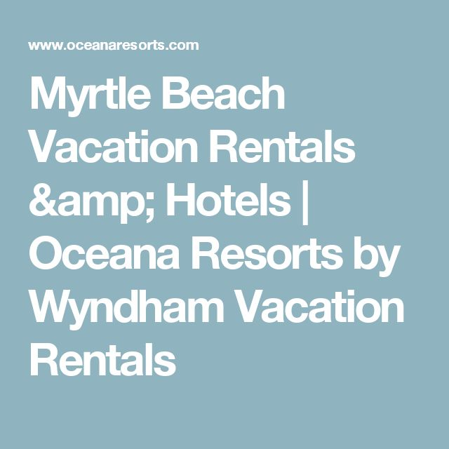 Myrtle Beach Vacation Rentals & Hotels | Oceana Resorts by Wyndham Vacation Rentals