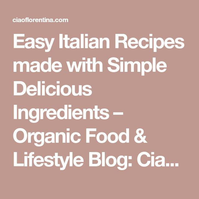 Easy Italian Recipes made with Simple Delicious Ingredients – Organic Food & Lifestyle Blog: CiaoFlorentina