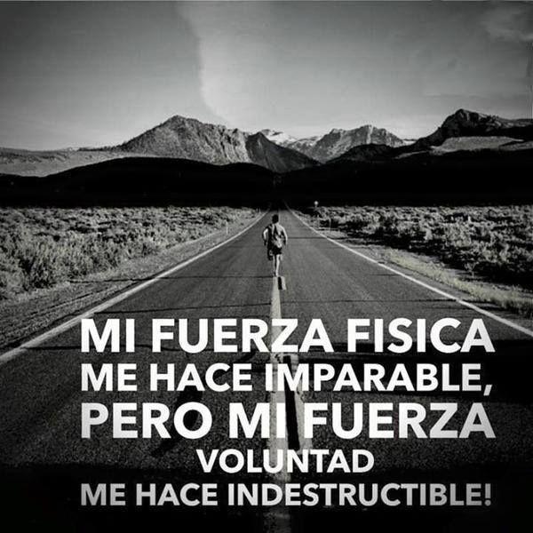 Mi fuerza de voluntad me hace indestructible #Motivacion