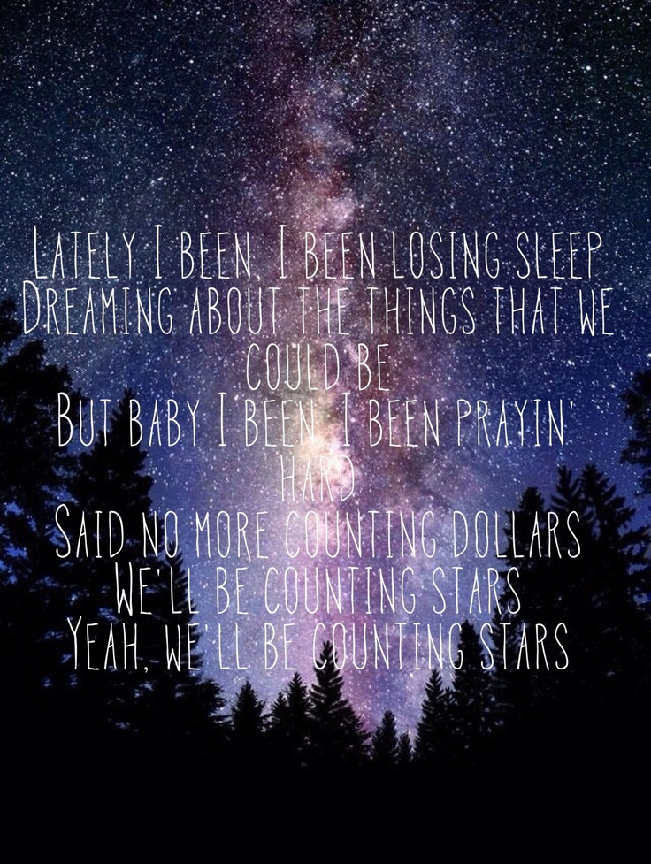 Counting Stars - OneRepublic. In love with this song right now.