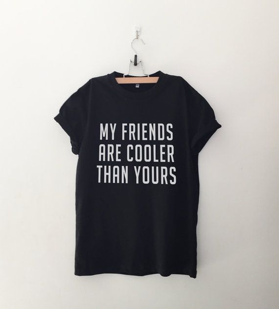 My friends Funny tee graphic T-Shirt T Shirt with sayings Tumblr Shirt for Teens…