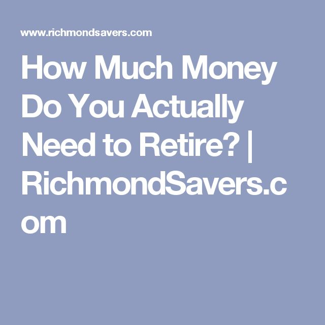 How Much Money Do You Actually Need to Retire? | RichmondSavers.com