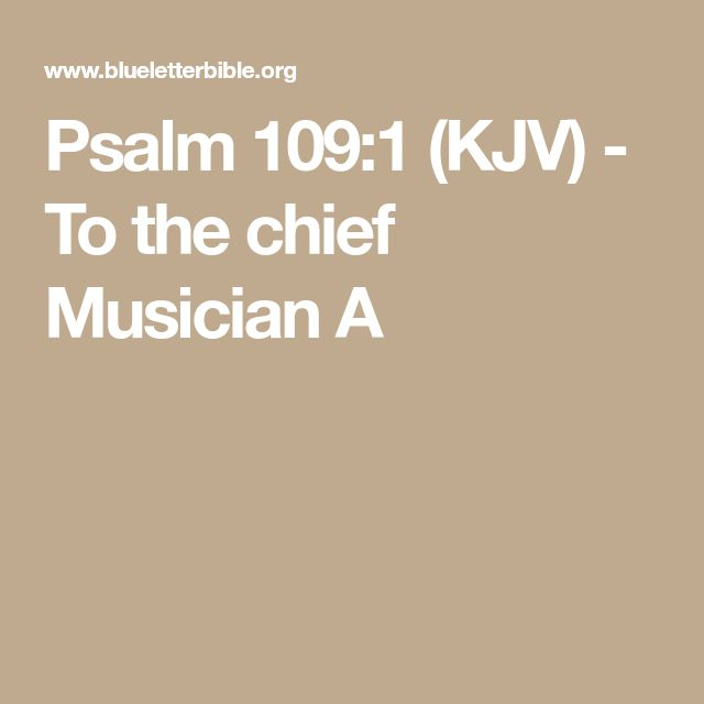 Psalm 109:1 (KJV) - To the chief Musician A