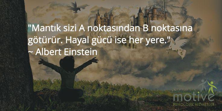 """""""Mantık sizi A noktasından B noktasına götürür. Hayal gücü ise her yere."""" ~ Albert Einstein"""