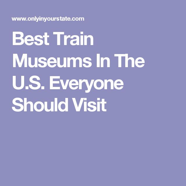 Best Train Museums In The U.S. Everyone Should Visit