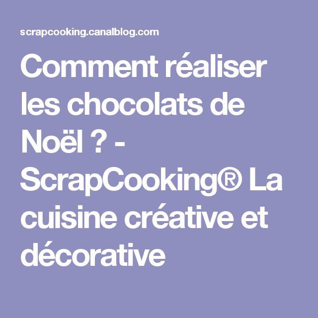 Comment réaliser les chocolats de Noël ? - ScrapCooking® La cuisine créative et décorative