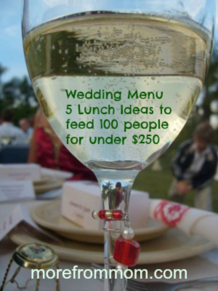 Wedding Menu- 5 Lunch ideas to feed up to 100 people for under $250 Lunch wedding receptions are becoming increasingly popular and are great for the bride and groom that want a casual reception tha...