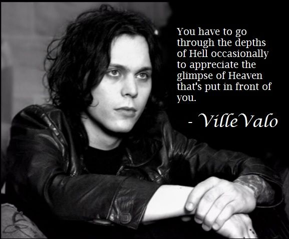Ville Valo, HIM  We've reached that point unfortunately