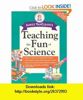 Janice VanCleaves Teaching the Fun of Science (Science for Fun) (9780471191636) Janice VanCleave , ISBN-10: 0471191639  , ISBN-13: 978-0471191636 ,  , tutorials , pdf , ebook , torrent , downloads , rapidshare , filesonic , hotfile , megaupload , fileserve
