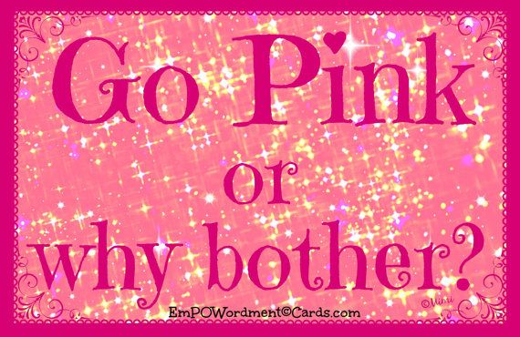 Go PINK or Why Bother, PINK lovers! This is for YOU! 5x7 greeting card