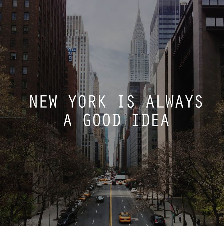New York is always a good idea #NYC #Quotes