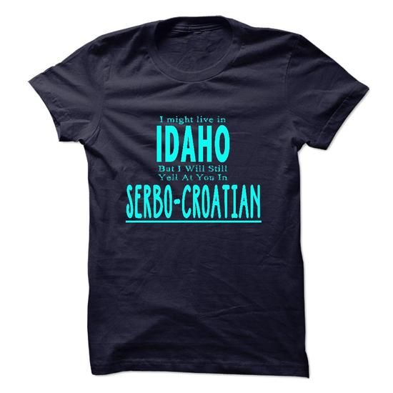 I live in IDAHO I CAN SPEAK SERBO-CROATIAN - #graduation gift #gift for kids. GET => https://www.sunfrog.com/LifeStyle/I-live-in-IDAHO-I-CAN-SPEAK-SERBO-CROATIAN.html?68278