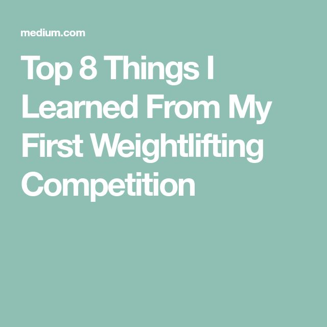 Top 8 Things I Learned From My First Weightlifting Competition