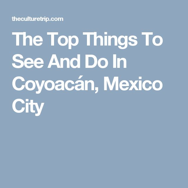 95 best mexico city images on pinterest mexico city for 10 best things to do in mexico city