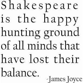 """Shakespeare is the happy hunting ground..."" James Joyce"