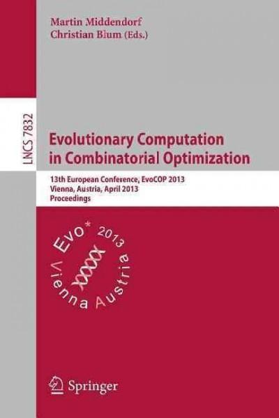 Evolutionary Computation in Combinatorial Optimization: 13th European Conference, Evocop 2013, Vienna, Austria, A...