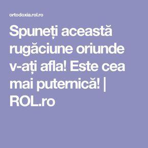 Spuneți această rugăciune oriunde v-ați afla! Este cea mai puternică!   ROL.ro