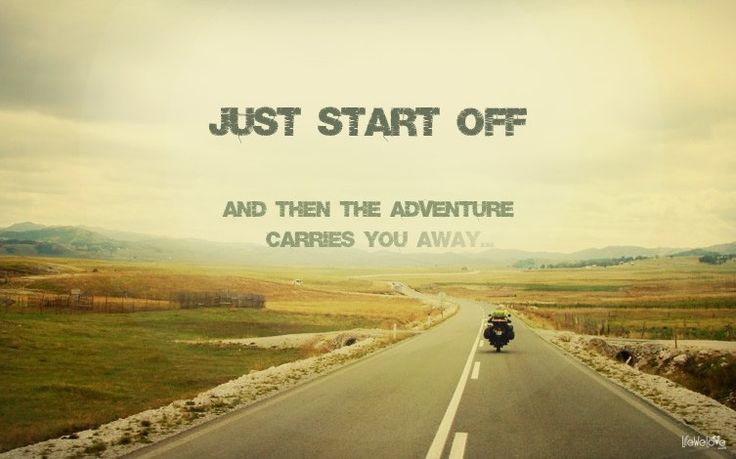 Just start off, and then the adventure carries you away... Via http://lifewelove.com/en/hello-adventurous-world/
